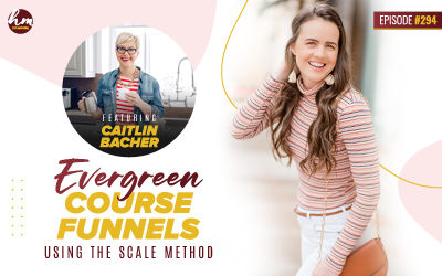 294 – Evergreen Course Funnels Using The Scale Method Featuring Caitlin Bacher