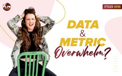 299 – Data & Metric Overwhelm?