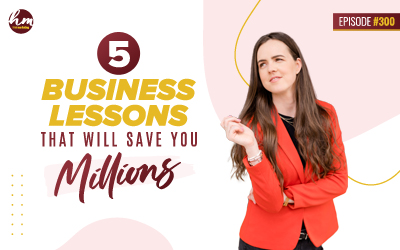 Ep. #300 – 5 Business Lessons That Will Save You Millions