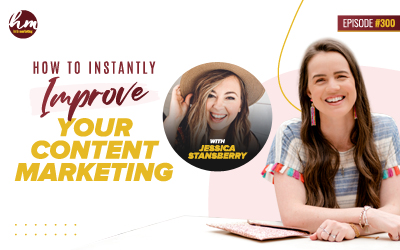 303 – How To Instantly Improve Your Content Marketing With Jessica Stansberry
