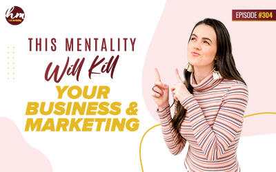304 – This Mentality Will Kill Your Business & Marketing
