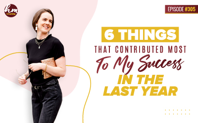 305 – 6 Things That Contributed Most To My Success In The Last Year
