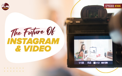 306 – The Future Of Instagram & Video