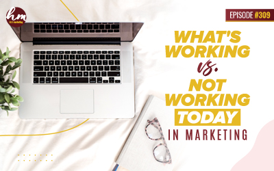 Ep. #309 – What's Working Vs. Not Working TODAY In Marketing