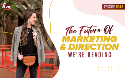 Ep #313 – The Future Of Marketing & Direction We're Heading