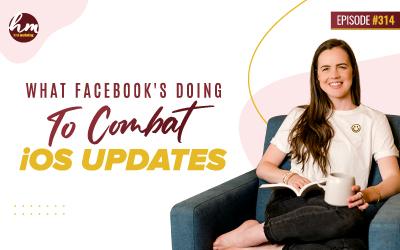 Ep #314 – What Facebook's Doing To Combat iOS Updates