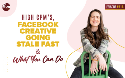 Ep #316 – High CPM's, Facebook Creative Going Stale Fast & What You Can Do