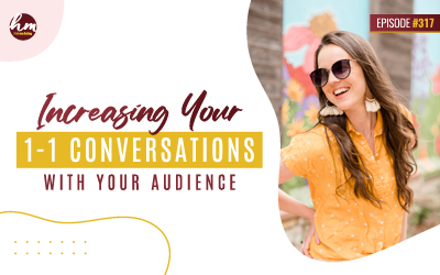 Ep #317 – Increasing Your 1:1 Conversations With Your Audience