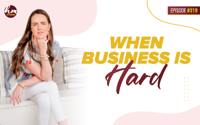 Ep #319 – When Business Is Hard