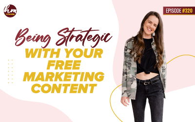 Ep #320 – Being Strategic With Your Free Marketing Content