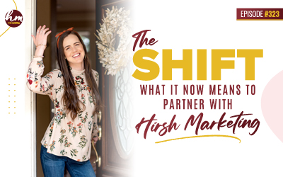 Ep #323 – The Shift: What It Now Means To Partner With Hirsh Marketing