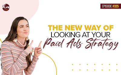 Ep #325 – The New Way Of Looking At Your Paid Ads Strategy