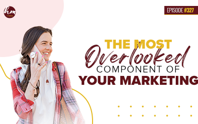 Ep #327 – The Most Overlooked Component Of Your Marketing