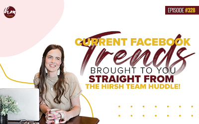Ep #328 – Current Facebook Trends Brought To You Straight From The Hirsh Team Huddle!