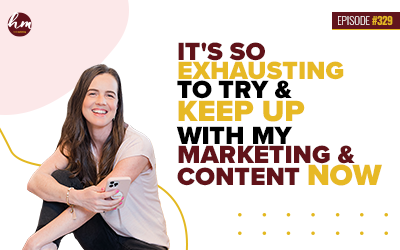 """Ep #329 – """"It's So Exhausting To Try And Keep Up With My Marketing & Content Now"""""""